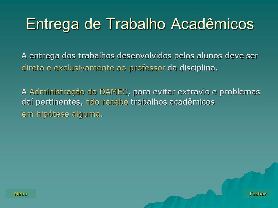 Menu Fechar Entrega de Trabalho Acadêmicos A entrega dos trabalhos desenvolvidos pelos alunos deve ser direta e exclusivamente ao professor da disciplina.