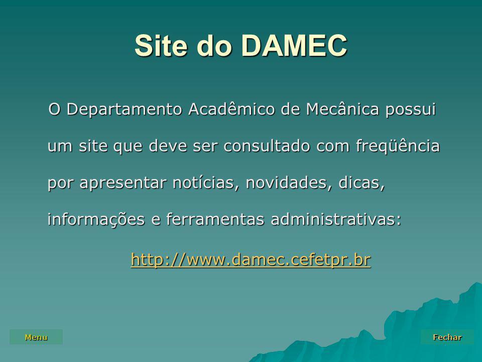 Menu Fechar Site do DAMEC O Departamento Acadêmico de Mecânica possui um site que deve ser consultado com freqüência por apresentar notícias, novidades, dicas, informações e ferramentas administrativas: http://www.damec.cefetpr.br
