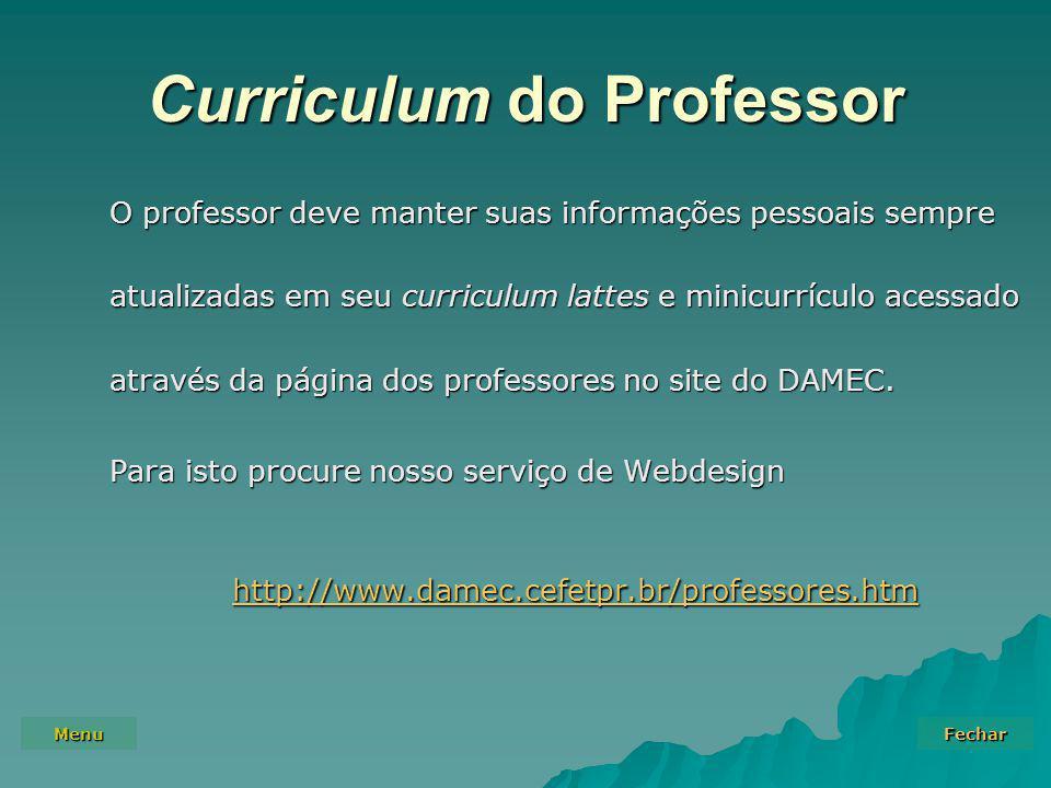 Menu Fechar Curriculum do Professor O professor deve manter suas informações pessoais sempre atualizadas em seu curriculum lattes e minicurrículo aces