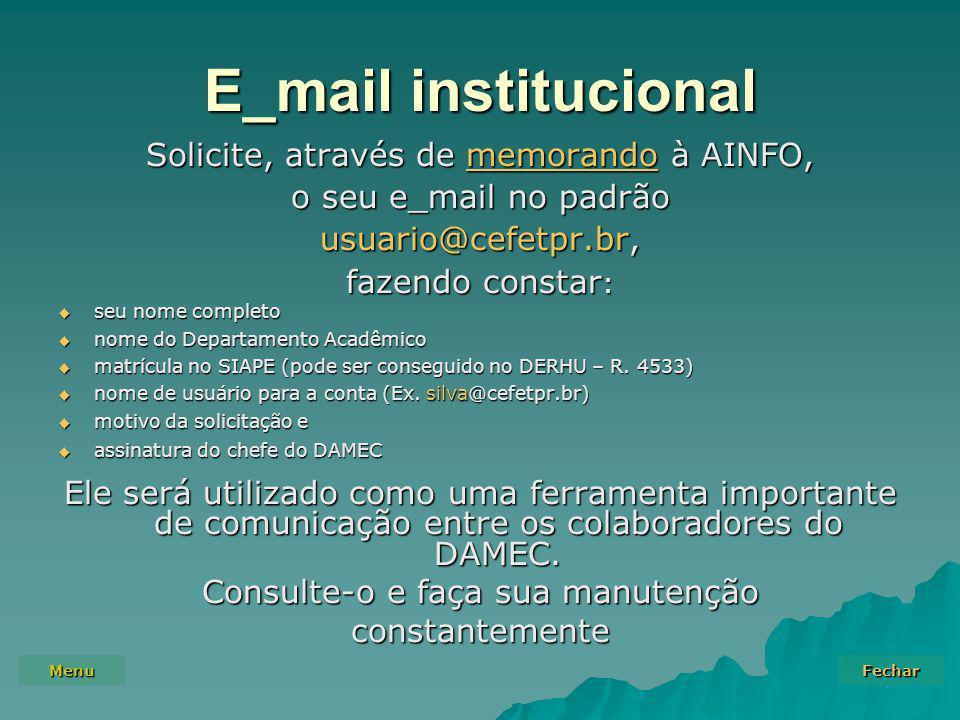 Menu Fechar E_mail institucional Solicite, através de memorando à AINFO, memorando o seu e_mail no padrão usuario@cefetpr.br, fazendo constar :  seu nome completo  nome do Departamento Acadêmico  matrícula no SIAPE (pode ser conseguido no DERHU – R.