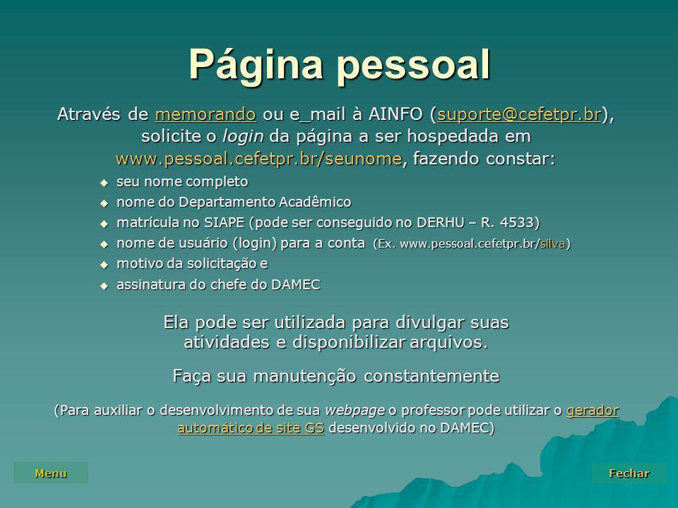 Menu Fechar Através de memorando ou e_mail à AINFO (suporte@cefetpr.br), solicite o login da página a ser hospedada em www.pessoal.cefetpr.br/seunome,