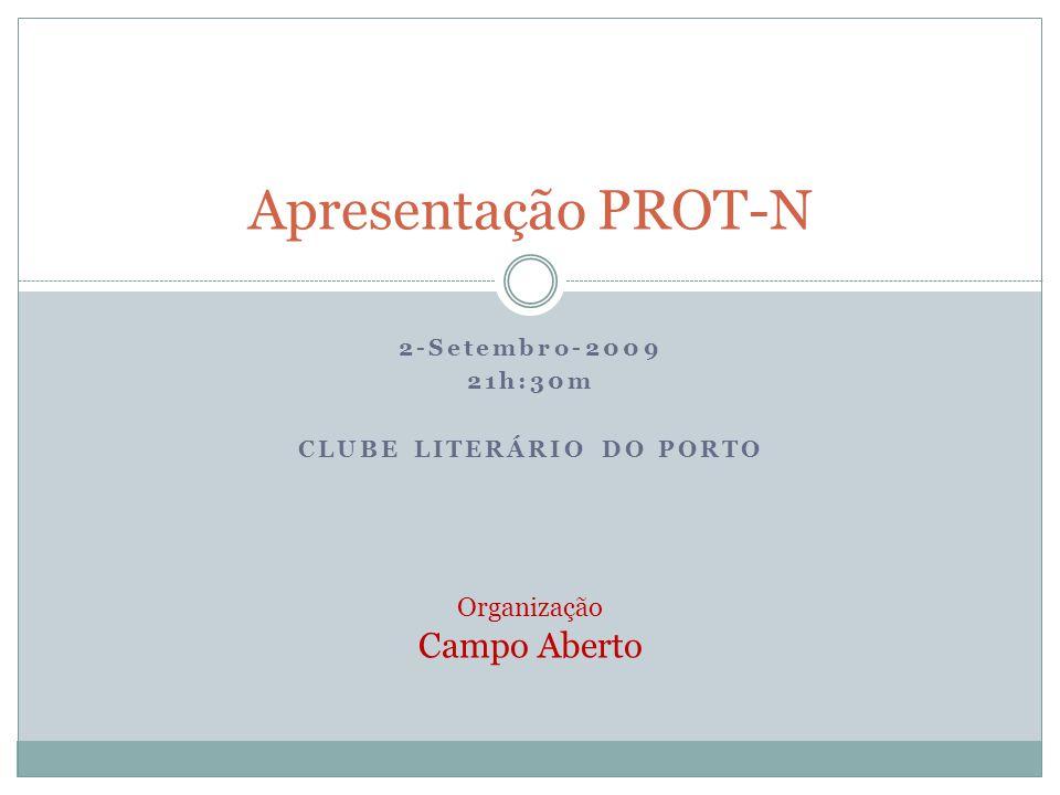 2-Setembro-2009 21h:30m CLUBE LITERÁRIO DO PORTO Apresentação PROT-N Organização Campo Aberto