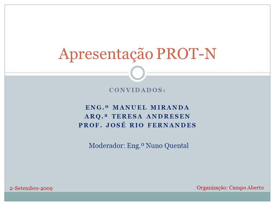 CONVIDADOS: ENG.º MANUEL MIRANDA ARQ.ª TERESA ANDRESEN PROF. JOSÉ RIO FERNANDES 2-Setembro-2009 Organização: Campo Aberto Moderador: Eng.º Nuno Quenta