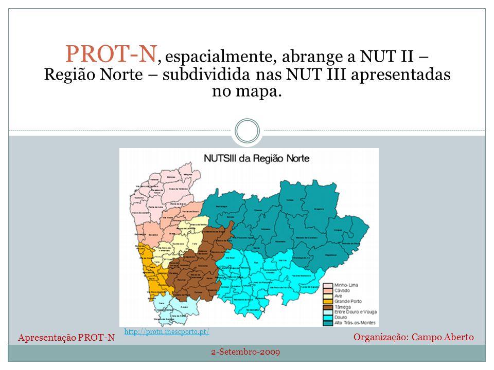 2-Setembro-2009 Organização: Campo Aberto PROT-N, espacialmente, abrange a NUT II – Região Norte – subdividida nas NUT III apresentadas no mapa. Apres