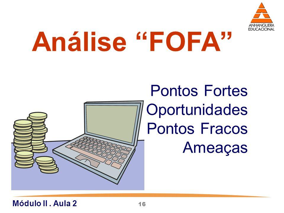 """16 Pontos Fortes Oportunidades Pontos Fracos Ameaças Módulo lI. Aula 2 Análise """"FOFA"""""""