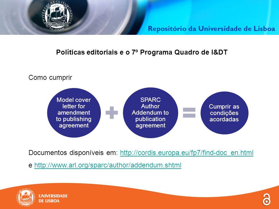 Políticas editoriais e o 7º Programa Quadro de I&DT Como cumprir Documentos disponíveis em: http://cordis.europa.eu/fp7/find-doc_en.htmlhttp://cordis.europa.eu/fp7/find-doc_en.html e http://www.arl.org/sparc/author/addendum.shtmlhttp://www.arl.org/sparc/author/addendum.shtml Model cover letter for amendment to publishing agreement SPARC Author Addendum to publication agreement Cumprir as condições acordadas
