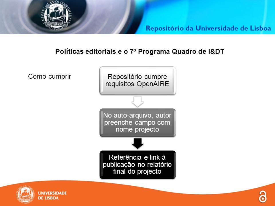 Políticas editoriais e o 7º Programa Quadro de I&DT Como cumprir Repositório cumpre requisitos OpenAIRE No auto-arquivo, autor preenche campo com nome projecto Referência e link à publicação no relatório final do projecto