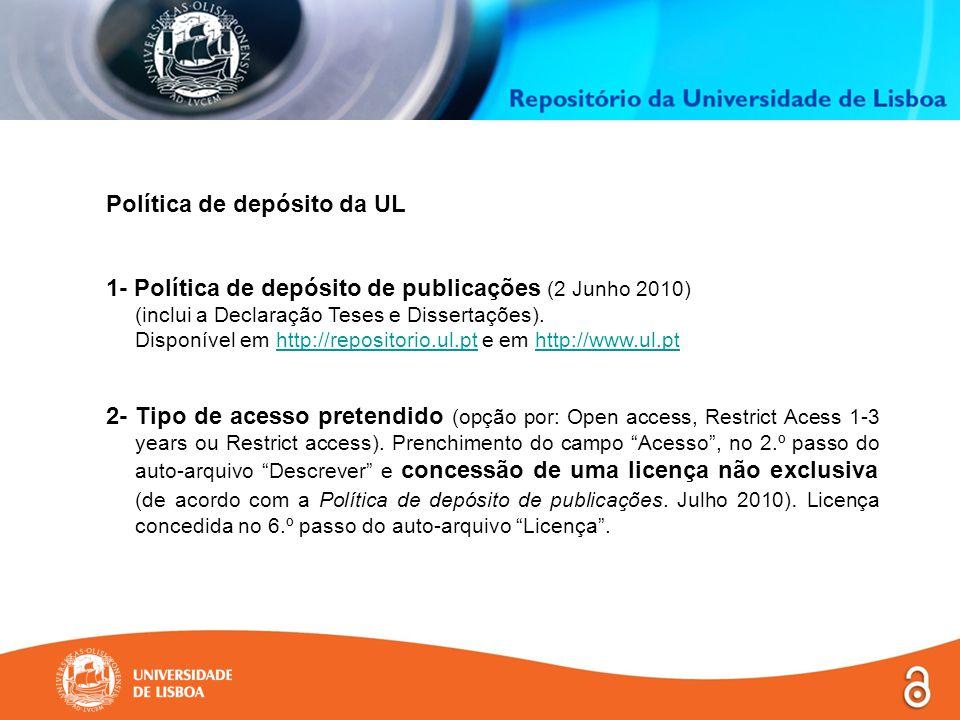 Política de depósito da UL Política de depósito de publicações (2 Junho 2010) 1.Os docentes e investigadores da UL devem depositar no Repositório toda a produção científica produzida no contexto das suas actividades na UL, como autores ou co-autores.