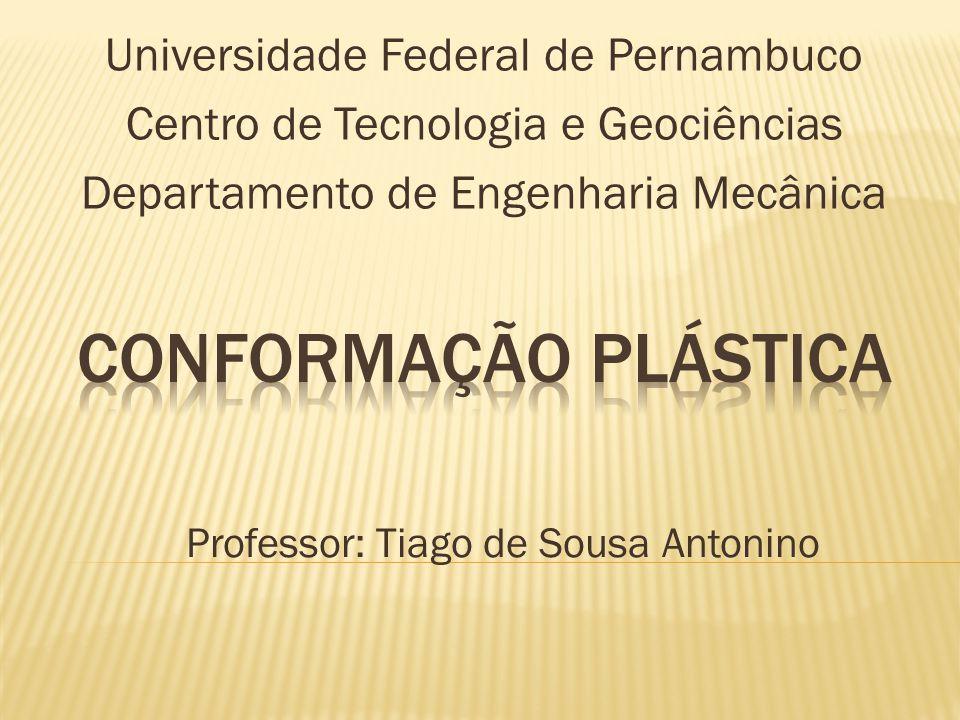 Universidade Federal de Pernambuco Centro de Tecnologia e Geociências Departamento de Engenharia Mecânica Professor: Tiago de Sousa Antonino