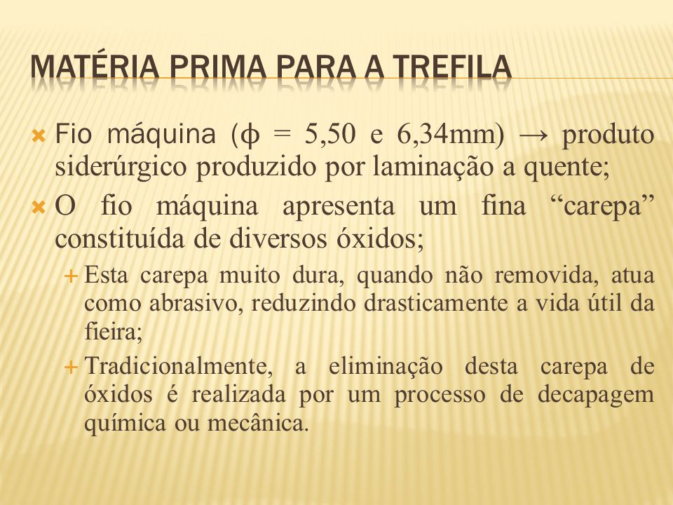 """ Fio máquina ( ϕ = 5,50 e 6,34mm) → produto siderúrgico produzido por laminação a quente;  O fio máquina apresenta um fina """"carepa"""" constituída de d"""