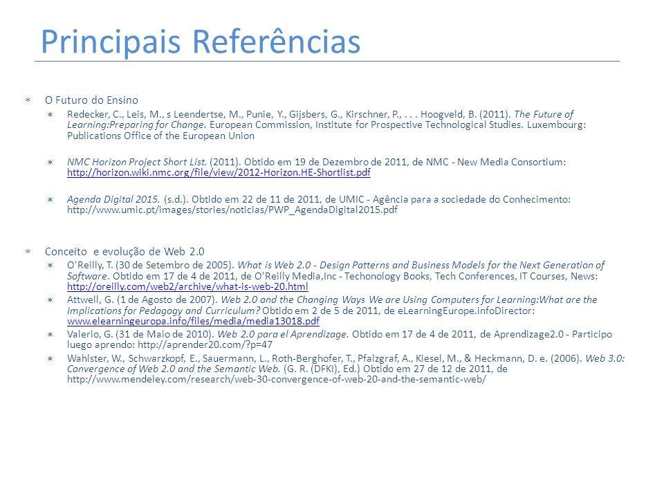 Principais Referências  O Futuro do Ensino  Redecker, C., Leis, M., s Leendertse, M., Punie, Y., Gijsbers, G., Kirschner, P.,... Hoogveld, B. (2011)