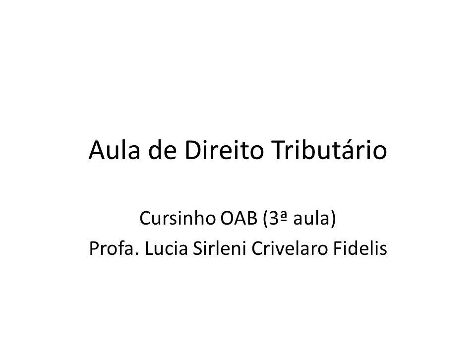 Aula de Direito Tributário Cursinho OAB (3ª aula) Profa. Lucia Sirleni Crivelaro Fidelis