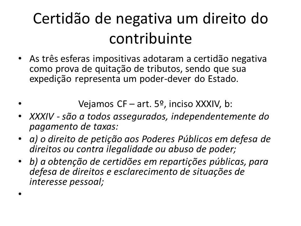 Certidão de negativa um direito do contribuinte As três esferas impositivas adotaram a certidão negativa como prova de quitação de tributos, sendo que