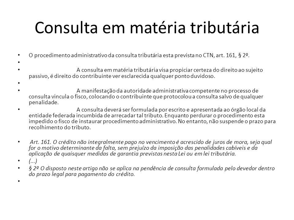 Consulta em matéria tributária O procedimento administrativo da consulta tributária esta prevista no CTN, art. 161, § 2º. A consulta em matéria tribut
