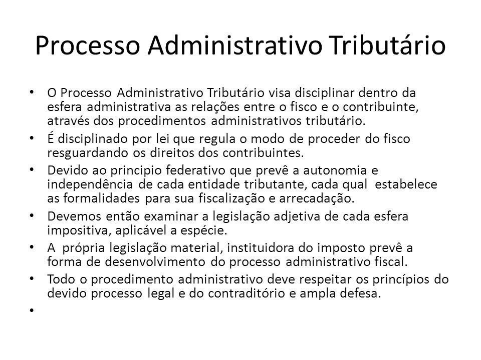 Processo Administrativo Tributário O Processo Administrativo Tributário visa disciplinar dentro da esfera administrativa as relações entre o fisco e o