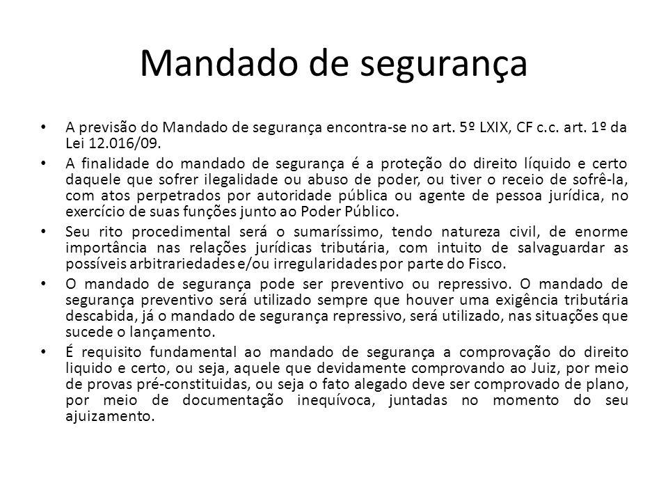 Mandado de segurança A previsão do Mandado de segurança encontra-se no art. 5º LXIX, CF c.c. art. 1º da Lei 12.016/09. A finalidade do mandado de segu