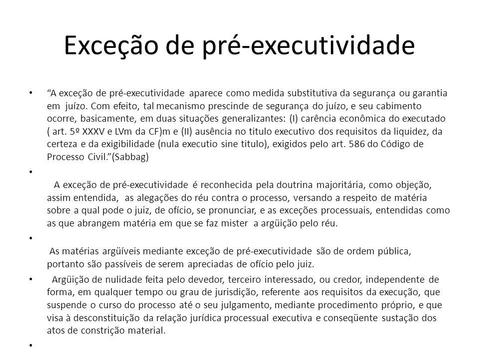 """Exceção de pré-executividade """"A exceção de pré-executividade aparece como medida substitutiva da segurança ou garantia em juízo. Com efeito, tal mecan"""