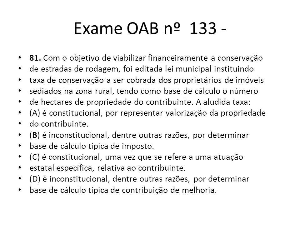 Exame OAB nº 133 - 81. Com o objetivo de viabilizar financeiramente a conservação de estradas de rodagem, foi editada lei municipal instituindo taxa d