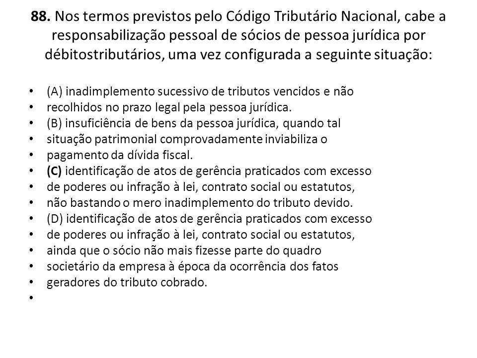 88. Nos termos previstos pelo Código Tributário Nacional, cabe a responsabilização pessoal de sócios de pessoa jurídica por débitostributários, uma ve