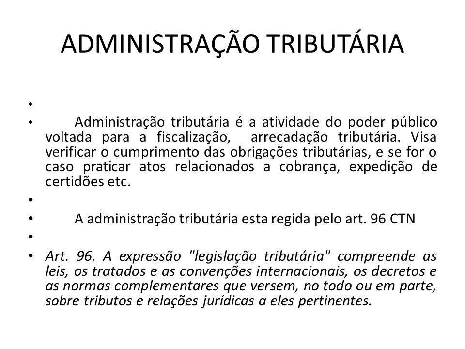 ADMINISTRAÇÃO TRIBUTÁRIA Administração tributária é a atividade do poder público voltada para a fiscalização, arrecadação tributária. Visa verificar o