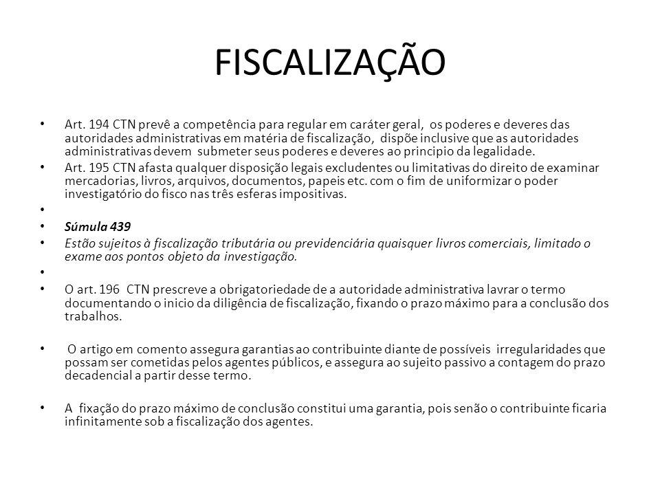 FISCALIZAÇÃO Art. 194 CTN prevê a competência para regular em caráter geral, os poderes e deveres das autoridades administrativas em matéria de fiscal