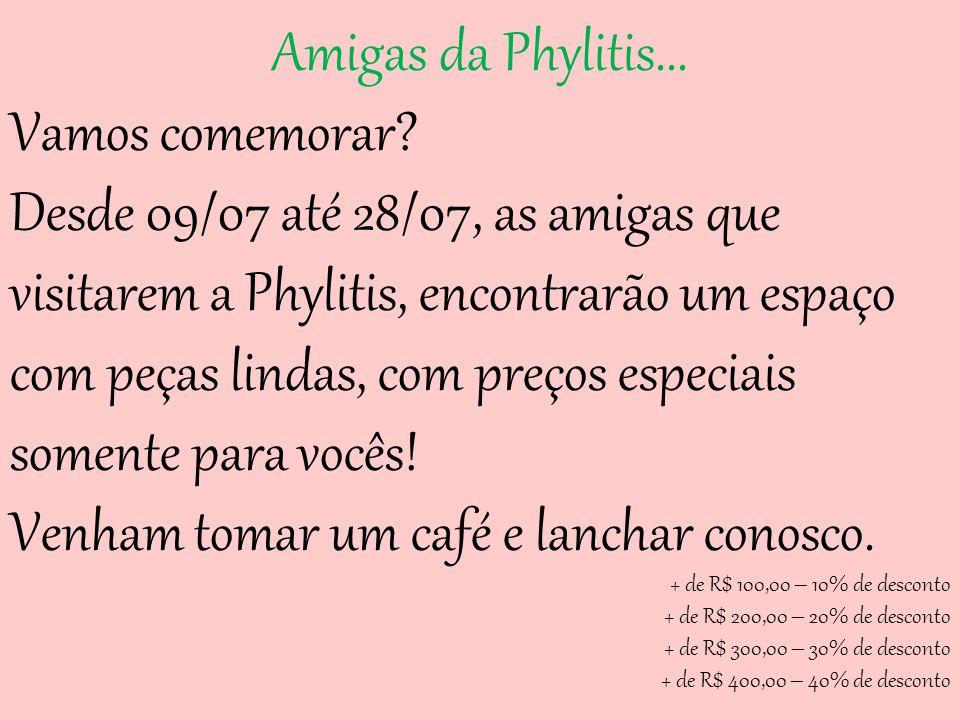 Amigas da Phylitis...Vamos comemorar.