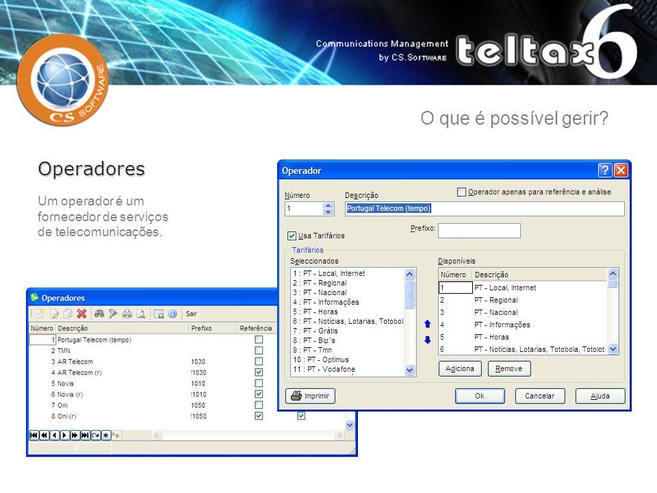 Um operador é um fornecedor de serviços de telecomunicações. Operadores O que é possível gerir?