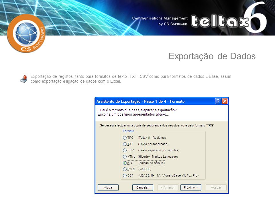 Exportação de registos, tanto para formatos de texto.TXT.CSV como para formatos de dados DBase, assim como exportação e ligação de dados com o Excel.