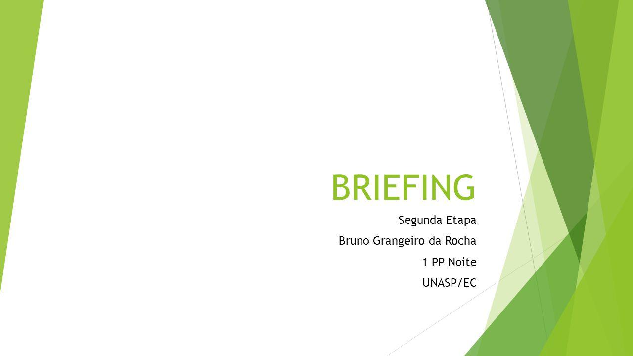 BRIEFING Segunda Etapa Bruno Grangeiro da Rocha 1 PP Noite UNASP/EC