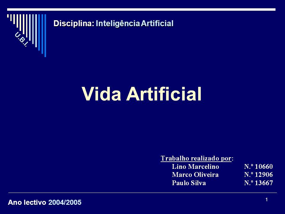1 Disciplina: Inteligência Artificial Vida Artificial Ano lectivo 2004/2005 U. B. I.
