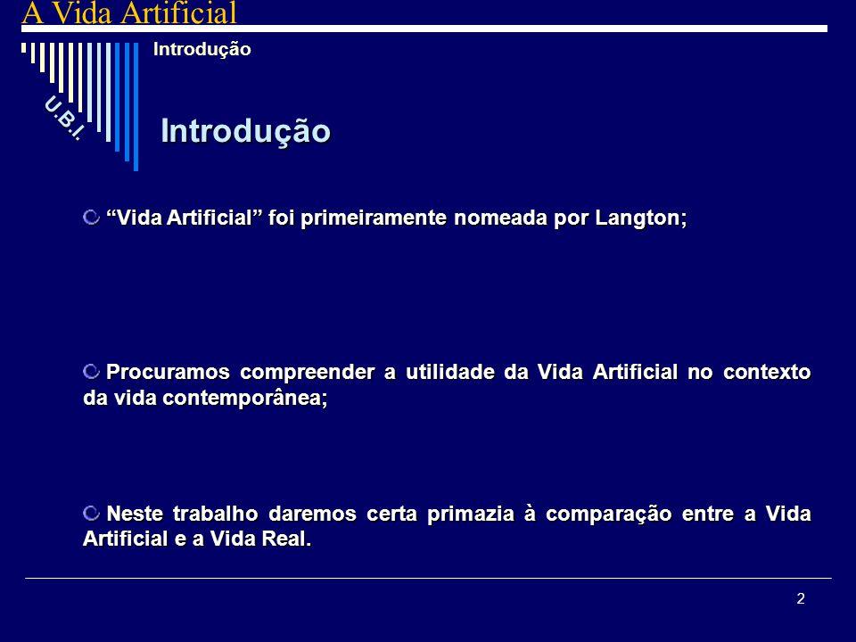 """2 A Vida Artificial Introdução """"Vida Artificial"""" foi primeiramente nomeada por Langton; Procuramos compreender a utilidade da Vida Artificial no conte"""