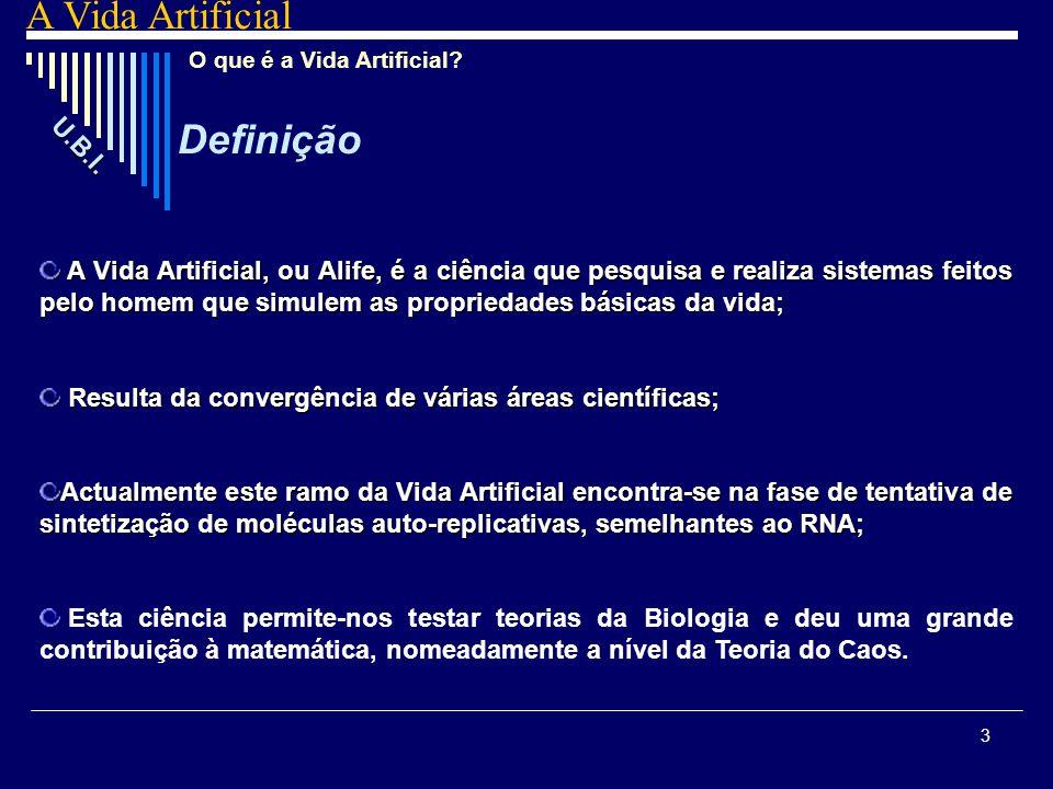 3 O que é a Vida Artificial? Definição A Vida Artificial, ou Alife, é a ciência que pesquisa e realiza sistemas feitos pelo homem que simulem as propr