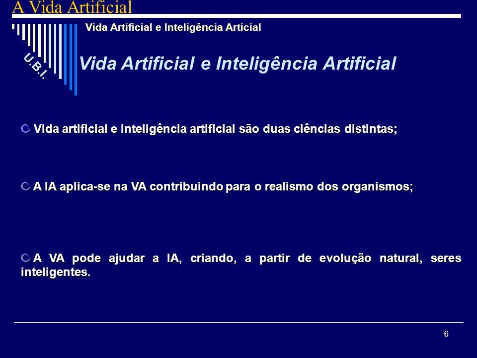 6 Vida artificial e Inteligência artificial são duas ciências distintas; A IA aplica-se na VA contribuindo para o realismo dos organismos; A VA pode a