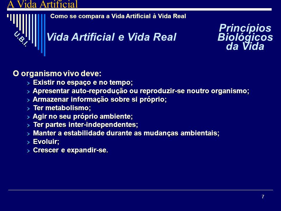 7 Como se compara a Vida Artificial à Vida Real O organismo vivo deve: Existir no espaço e no tempo; Apresentar auto-reprodução ou reproduzir-se noutr
