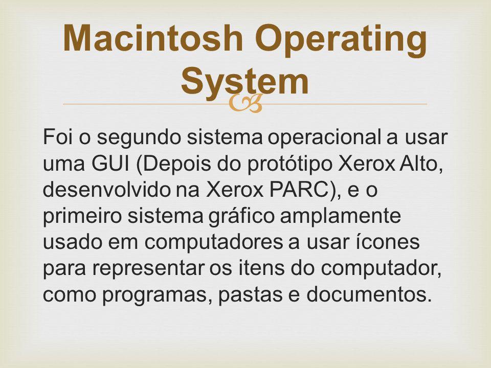  Foi o segundo sistema operacional a usar uma GUI (Depois do protótipo Xerox Alto, desenvolvido na Xerox PARC), e o primeiro sistema gráfico amplamen