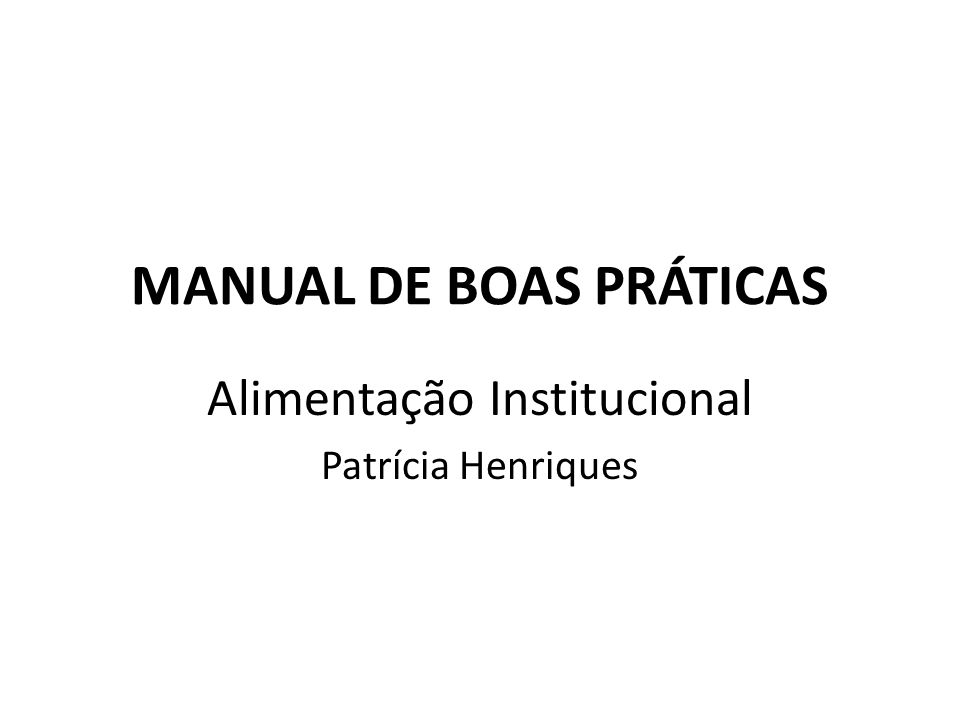 MANUAL DE BOAS PRÁTICAS Alimentação Institucional Patrícia Henriques