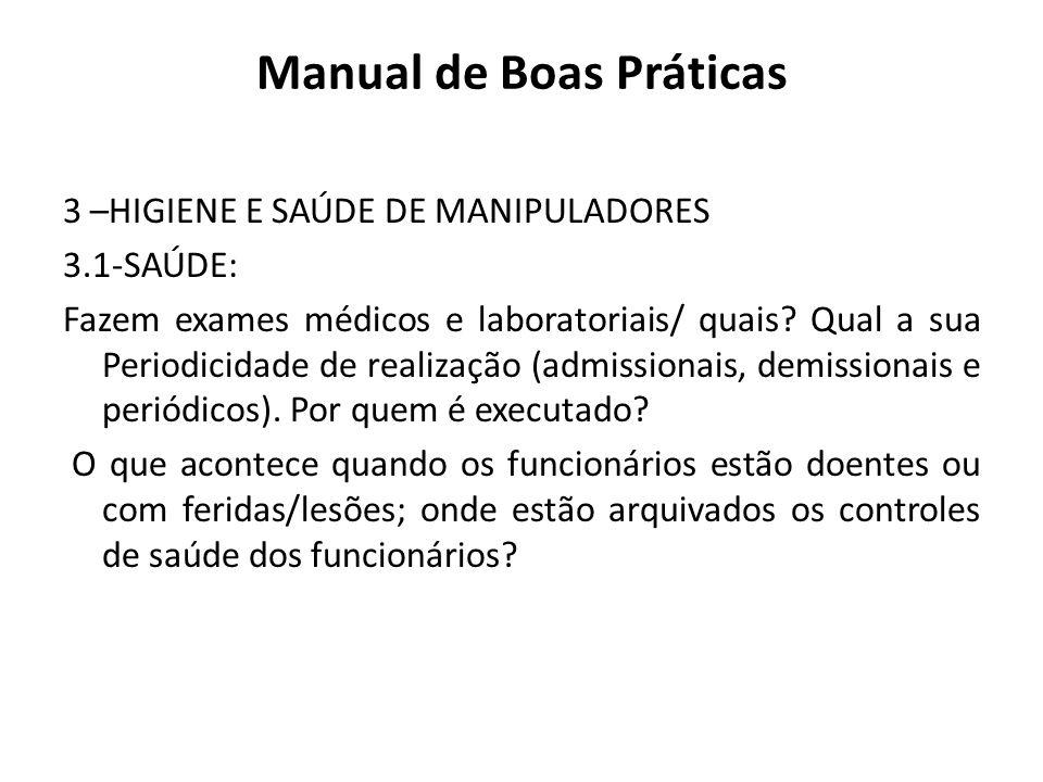 Manual de Boas Práticas 3 –HIGIENE E SAÚDE DE MANIPULADORES 3.1-SAÚDE: Fazem exames médicos e laboratoriais/ quais? Qual a sua Periodicidade de realiz