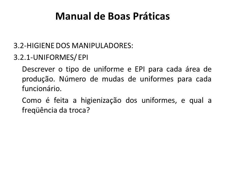 Manual de Boas Práticas 3.2-HIGIENE DOS MANIPULADORES: 3.2.1-UNIFORMES/ EPI Descrever o tipo de uniforme e EPI para cada área de produção. Número de m