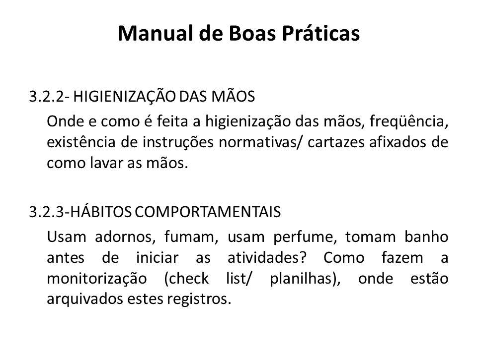 Manual de Boas Práticas 3.2.2- HIGIENIZAÇÃO DAS MÃOS Onde e como é feita a higienização das mãos, freqüência, existência de instruções normativas/ car
