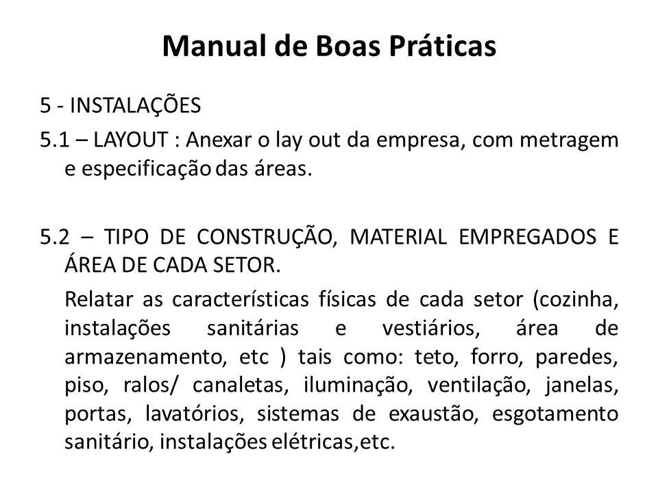 Manual de Boas Práticas 5 - INSTALAÇÕES 5.1 – LAYOUT : Anexar o lay out da empresa, com metragem e especificação das áreas. 5.2 – TIPO DE CONSTRUÇÃO,