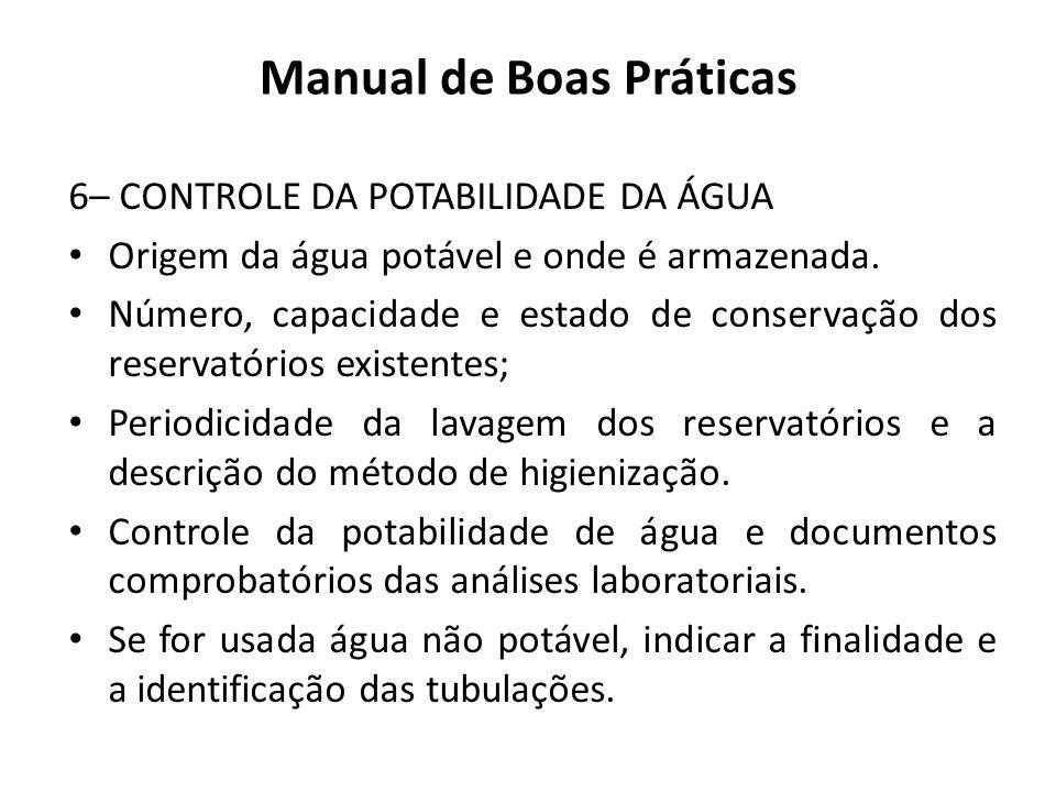 Manual de Boas Práticas 6– CONTROLE DA POTABILIDADE DA ÁGUA Origem da água potável e onde é armazenada. Número, capacidade e estado de conservação dos