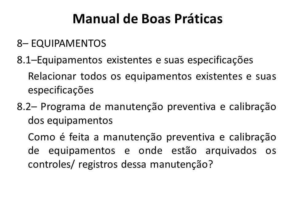 Manual de Boas Práticas 8– EQUIPAMENTOS 8.1–Equipamentos existentes e suas especificações Relacionar todos os equipamentos existentes e suas especific