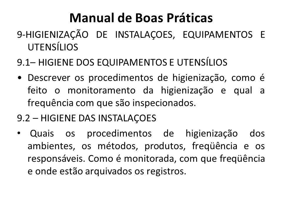 Manual de Boas Práticas 9-HIGIENIZAÇÃO DE INSTALAÇOES, EQUIPAMENTOS E UTENSÍLIOS 9.1– HIGIENE DOS EQUIPAMENTOS E UTENSÍLIOS Descrever os procedimentos