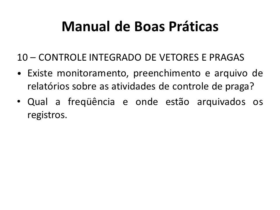 Manual de Boas Práticas 10 – CONTROLE INTEGRADO DE VETORES E PRAGAS Existe monitoramento, preenchimento e arquivo de relatórios sobre as atividades de