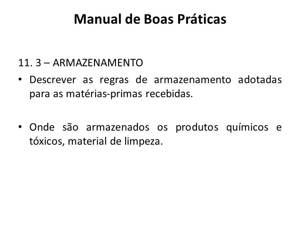 Manual de Boas Práticas 11. 3 – ARMAZENAMENTO Descrever as regras de armazenamento adotadas para as matérias-primas recebidas. Onde são armazenados os