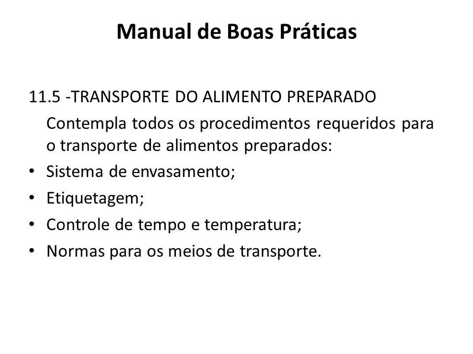 Manual de Boas Práticas 11.5 -TRANSPORTE DO ALIMENTO PREPARADO Contempla todos os procedimentos requeridos para o transporte de alimentos preparados: