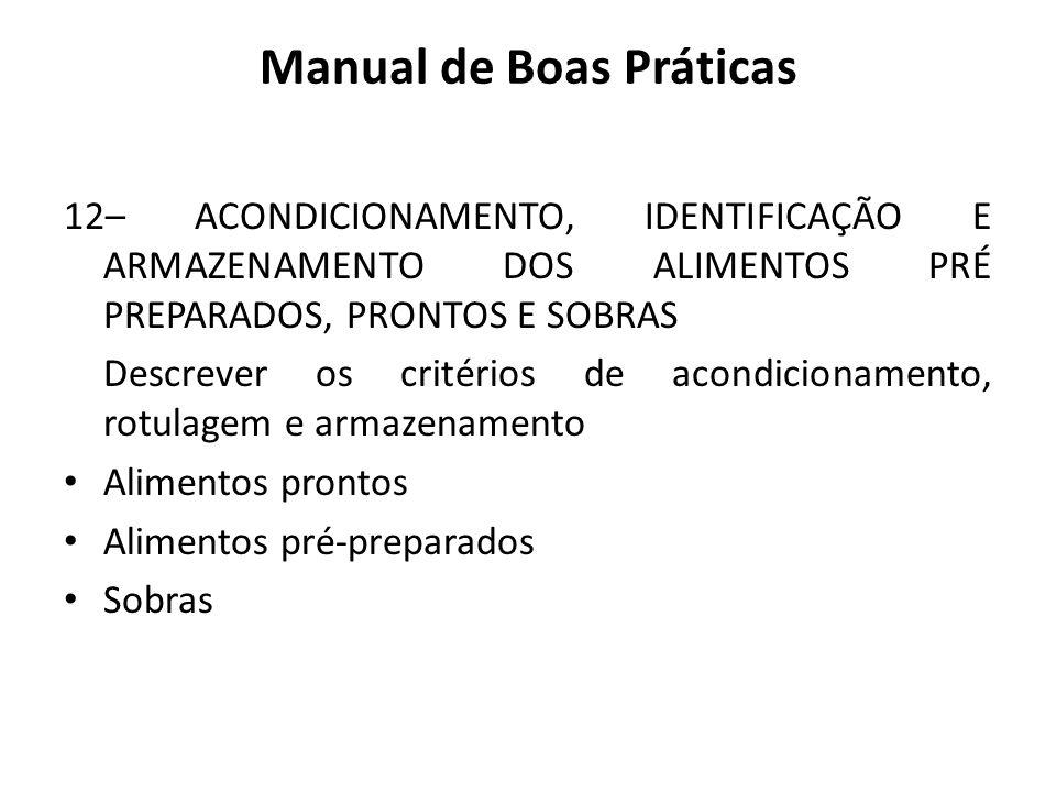 12– ACONDICIONAMENTO, IDENTIFICAÇÃO E ARMAZENAMENTO DOS ALIMENTOS PRÉ PREPARADOS, PRONTOS E SOBRAS Descrever os critérios de acondicionamento, rotulag