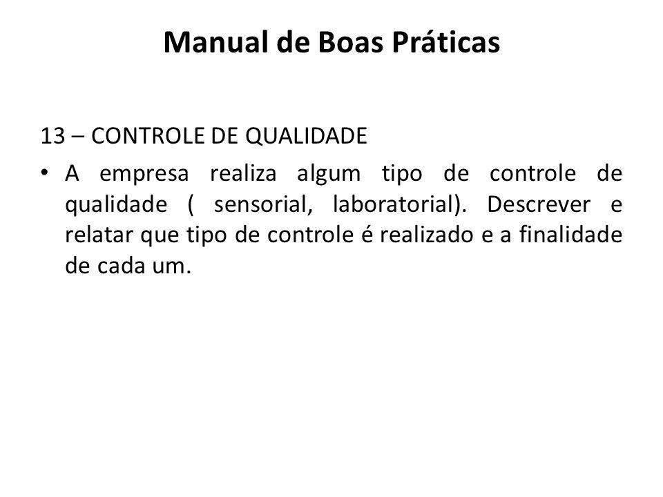13 – CONTROLE DE QUALIDADE A empresa realiza algum tipo de controle de qualidade ( sensorial, laboratorial). Descrever e relatar que tipo de controle