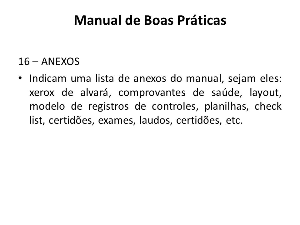 16 – ANEXOS Indicam uma lista de anexos do manual, sejam eles: xerox de alvará, comprovantes de saúde, layout, modelo de registros de controles, plani