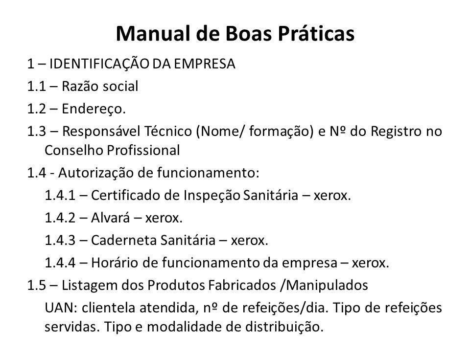 Manual de Boas Práticas 1 – IDENTIFICAÇÃO DA EMPRESA 1.1 – Razão social 1.2 – Endereço. 1.3 – Responsável Técnico (Nome/ formação) e Nº do Registro no